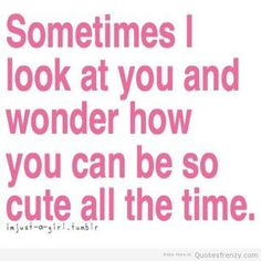 Thats What I Tell Myself When I Look At My Beautiful Girlfriend