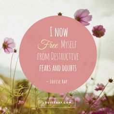 "Inspirational Quotes about healing | ""I now free myself from destructive fears and doubts."" — Louise Hay"