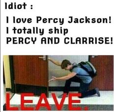 Get out. NOW. HOW TO SURVIVE A PJO FANDOM: YOU ALWAYS SHIP PERCABETH. ALWAYS. NO EXCEPTIONS.<<<< yeah...<<<PERCY AND CLARRISE? WHAT THE HELL?