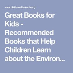 Great Books for Kids - Recommended Books that Help Children Learn about   the Environment and the Natural World while Fostering Respect & Appreciation for   Living Creatures