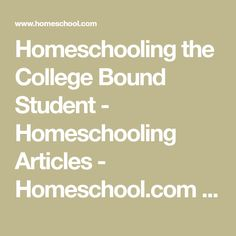 Homeschooling the College Bound Student - Homeschooling Articles - Homeschool.com - The #1 Homeschooling Community