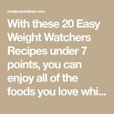 With these 20 Easy Weight Watchers Recipes under 7 points, you can enjoy all of the foods you love while still losing weight
