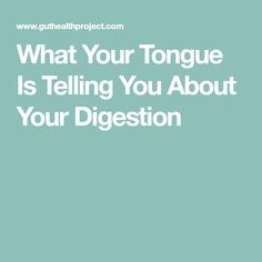 What Your Tongue Is Telling You About Your Digestion