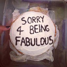 Sorry for being fabulous apology cake joke meme Pretty Birthday Cakes, Pretty Cakes, Funny Cake, Just Cakes, Aesthetic Food, Let Them Eat Cake, Amazing Cakes, Cake Decorating, Yummy Food