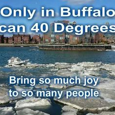 Only in Buffalo can 40 degrees bring so much joy to so many people.