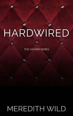 Hardwired (The Hacker Series) by Meredith Wild, http://www.amazon.com/dp/B00EY2UO9C/ref=cm_sw_r_pi_dp_2em0sb0X1EZ8A