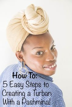 HOW TO: 5 Easy Steps to Creating a Turban With a Pashmina!