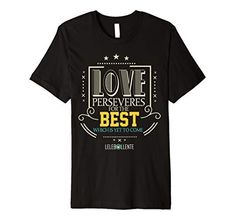 Love Perseveres For The Best That Is Yet To Come Premium T-Shirt LELEBOLLENTE
