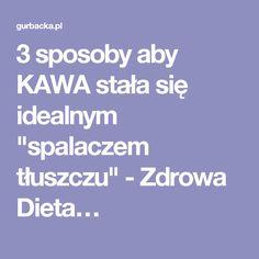"""3 sposoby aby KAWA stała się idealnym """"spalaczem tłuszczu"""" - Zdrowa Dieta…"""