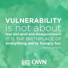 vulnerability From Brene Brown.  quotes.  wisdom.  advice.  life lessons.