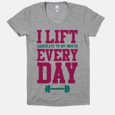 I lift (chocolate to my mouth) every day #ABeginnersGuideToSalad #FunnyTShirts #ExerciseQuotes