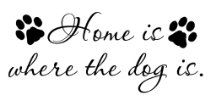 Home is where the dog is.