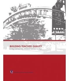 Building Teacher Quality in the Kansas City, Missouri School District - Executive Summary by the National Council on Teacher Quality (January Collective Bargaining, Performance Evaluation, Good Paying Jobs, Math Stem, Behavior Modification, Executive Summary, School District, Missouri, Kansas City