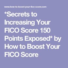 *Secrets to Increasing Your FICO Score 150 Points Exposed* by How to Boost Your FICO Score