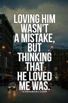 So true....I've decided not to regret giving my love, I can only feel sorry that whomever was too stupid to accept it!