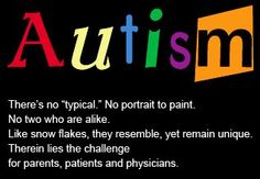 "Autism There's no ""typical.""  No portrait to paint. No two who are alike. ... ..."