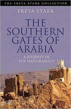 Southern Gates of Arabia: A Journey in the Hadhramaut - Freya Stark