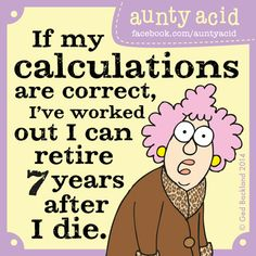 Aunty Acid Goes to Work - If My Calculations Are Correct