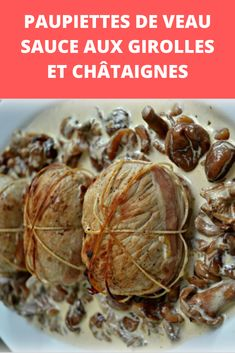Paupiettes of veal with chanterelle mushrooms and chestnuts - Recettes Astuces - Meat Recipes Tasty, Yummy Food, Creamy Sauce, Meat Recipes, Seafood, Garlic, Stuffed Mushrooms, Food And Drink, Vegetables