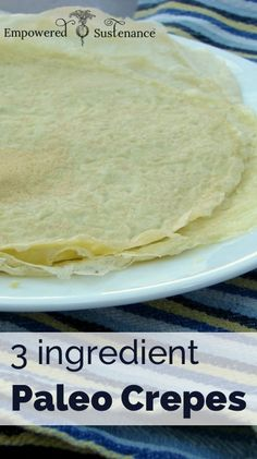 3 Ingredient Paleo Crepes - perfectly pliable and freezable! Great for wraps, too #food #paleo #glutenfree