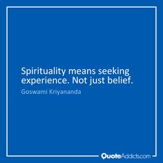 Spirituality means seeking experience. Not just belief. - Goswami Kriyananda #2