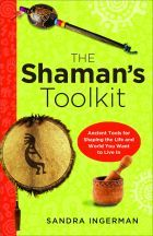 Red Wheel ∕ Weiser Online Bookstore | The Shaman's Toolkit: Ancient Tools for Shaping the Life and World You Want to Live In by Sandra Ingerman, MA  #shaman #shamanic #shamanism)