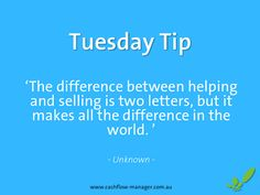 www.cashflow-manager.com.au 'The difference between helping and selling is two letters, but it makes all the difference in the world'. #tuesdaytip #smallbusiness