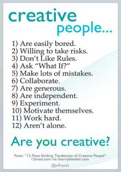 Creative People....    I especially like number 3! Learn the rules of good design and know how, why and when to break them!
