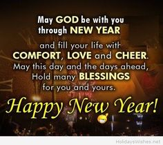 May God be with you through New Year and fill your life with love, comfort and cheer. May this day and the days ahead, hold many blessings for you and yours. Happy 2015... May God bless you!!