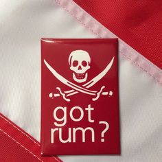 Magnet GOT RUM pirate red background fun GIFT novelty skull and crossbones  #FlappinFlags