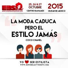 """""""La moda caduca pero el estilo jamás."""" Coco Chanel #ExpoBeautyShow #YoAmoSerEstilista #EquisSomosEstilistas"""