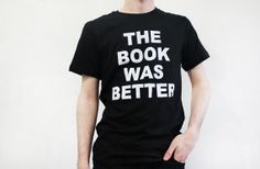 The Book Was Better Shirt - Sizes Small-2XL - Harry Potter Lord Of The Rings Hunger Games on Etsy, $20.00
