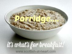 Authentic Scottish porridge for breakfast will set you up for the whole day. It'll 'stick to your ribs' that's for sure!