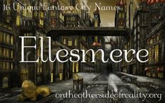 On the Other Side of Reality: 16 Unique Fantasy City Names Fantasy Kingdom Names, Fantasy City Names, Cool Fantasy Names, Fantasy Character Names, Fantasy Places, Creative Names, Unique Names, Name Inspiration, Writing Inspiration