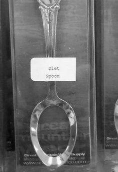 Diet spoon. Ha!