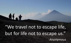 so True!! Travel | We travel not to escape life, but for life not to escape us ...
