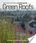 The Professional Design Guide to Green Roofs by Karla Dakin, Lisa Lee Benjamin & Mindy Pantiel