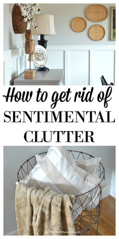 How to get rid of Sentimental Clutter: Best Tips and Tricks to help organize your home TODAY!