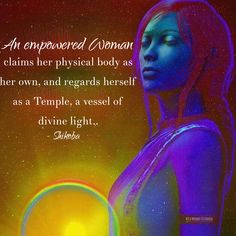 An empowered Woman claims her physical body as her own, and regards herself as a Temple, a vessel of divine light.. ~ Shikoba WILD WOMAN SISTERHOOD™ #WildWomanSisterhood #Shikoba #wildwomen #wildwomanmedicine #sacredwoman #womanyouarethetemple
