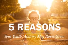 5 Reasons Your Youth Ministry May Never Grow
