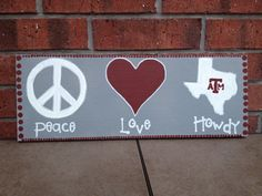 Peace Love and Howdy - Texas Aggies Hand Painted SIgn. I would do this for arkansas and instead of howdy I would put Pig Sooie or Ya'll :)