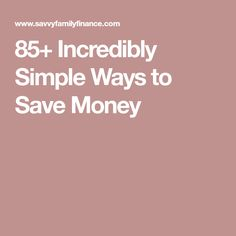85+ Incredibly Simple Ways to Save Money