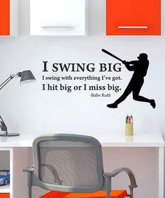 """I swing big. I swing with everything I've got. I hit big or I miss big."" -Babe Ruth"