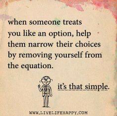treats you like an option...