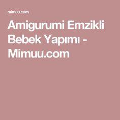 Amigurumi Emzikli Bebek Yapımı - Mimuu.com