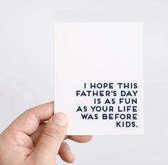 Funny Father's Day cards: I hope this Father's Day is as fun as your life was before kids | Spade Stationery