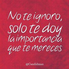 """No te ignoro solo te doy la importancia que te mereces"". #Candidman #Frases #Desamor http://t.co/rU0pydctNa @candidman"