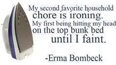 Erma Bombeck quote on ironing and housework - so true! Sign Quotes, Words Quotes, Wise Words, Sayings, Erma Bombeck Quotes, Great Quotes, Quotes To Live By, I Fainted, Wise Person