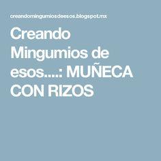 Creando Mingumios de esos....: MUÑECA CON RIZOS