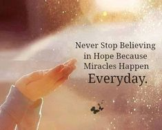 Lifehack - Never stop believing in hope because miracles happen everyday  #Hope, #Miracle